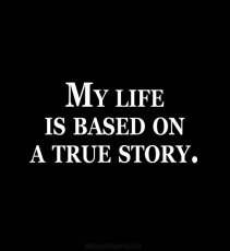 my life is based on a true story